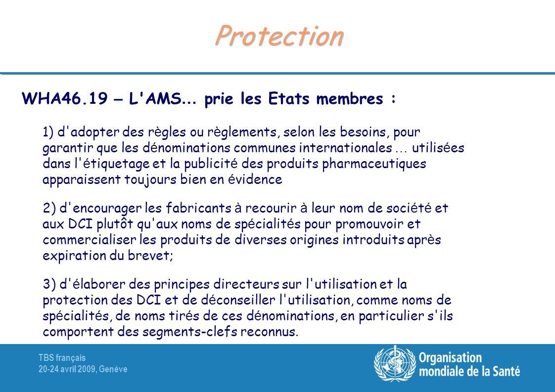 TBS français 20-24 avril 2009, Genève Protection WHA46.19 – L'AMS … prie les Etats membres : 1) d'adopter des r è gles ou r è glements, selon les beso