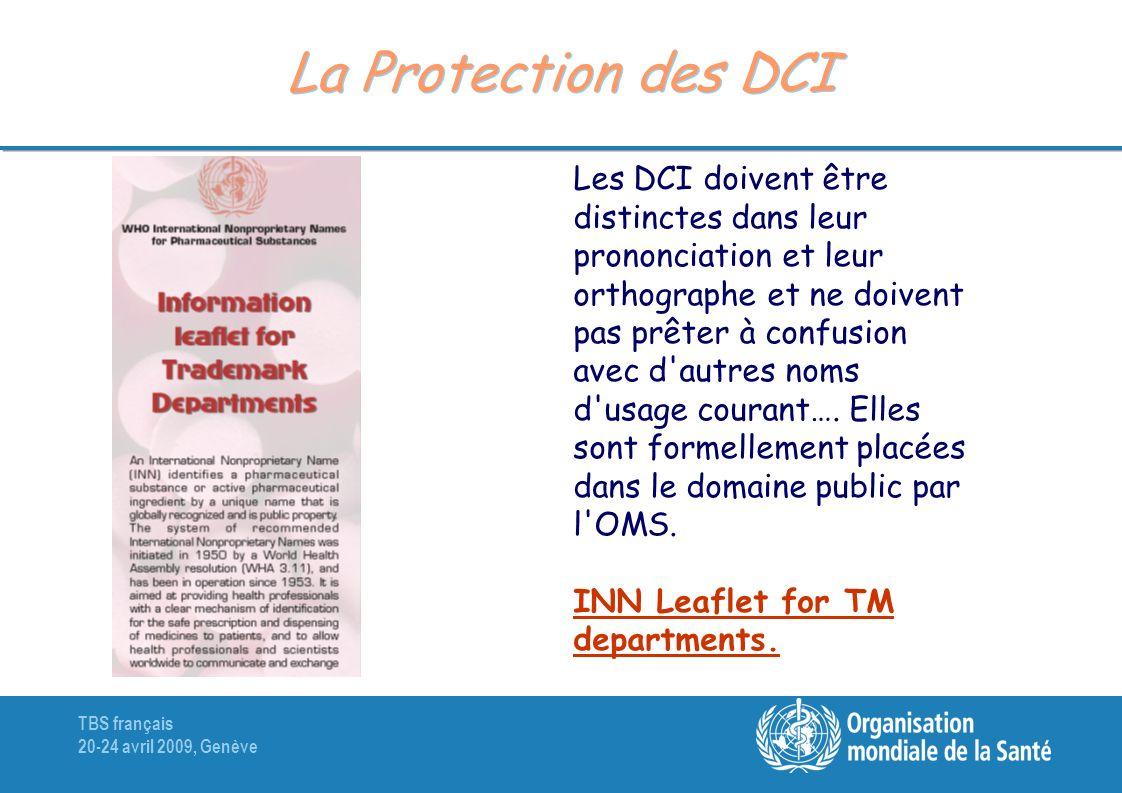 TBS français 20-24 avril 2009, Genève La Protection des DCI Les DCI doivent être distinctes dans leur prononciation et leur orthographe et ne doivent pas prêter à confusion avec d autres noms d usage courant….