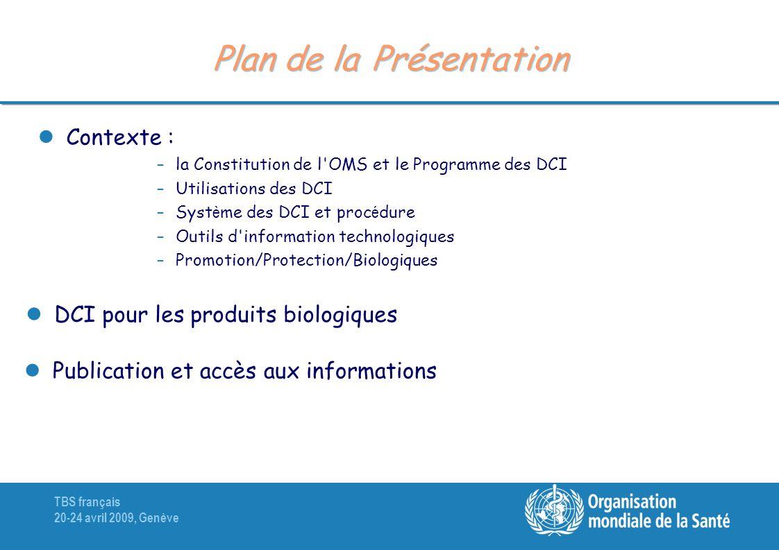 TBS français 20-24 avril 2009, Genève Plan de la Présentation Contexte : –la Constitution de l'OMS et le Programme des DCI –Utilisations des DCI –Syst