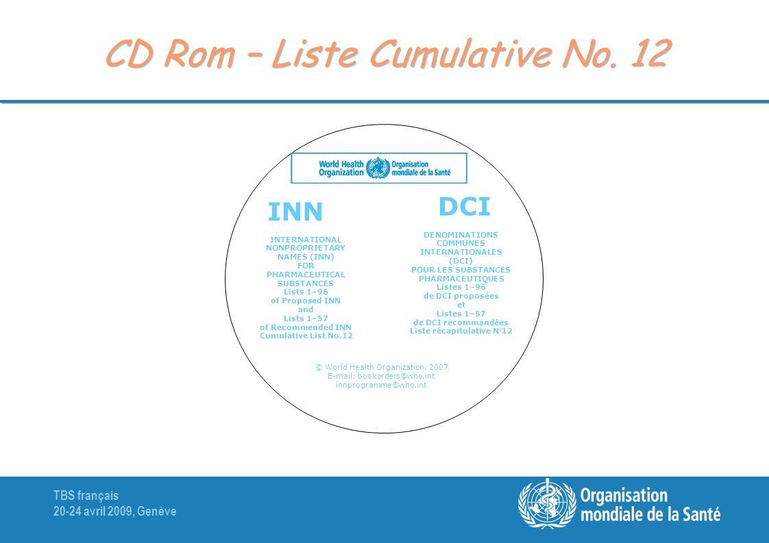 TBS français 20-24 avril 2009, Genève CD Rom – Liste Cumulative No. 12 INN Organisation mondiale de la Santé World Health Organization Genève/Geneva 2