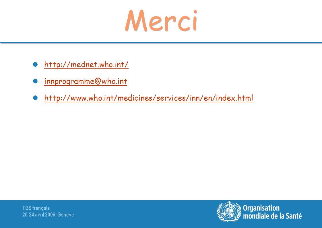 TBS français 20-24 avril 2009, Genève Merci http://mednet.who.int/ innprogramme@who.int http://www.who.int/medicines/services/inn/en/index.html