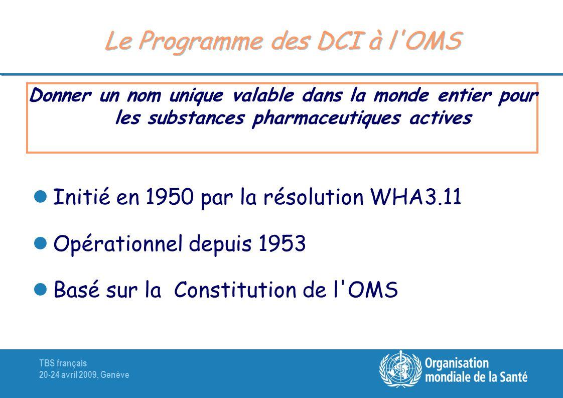 TBS français 20-24 avril 2009, Genève Le Programme des DCI à l'OMS Donner un nom unique valable dans la monde entier pour les substances pharmaceutiqu