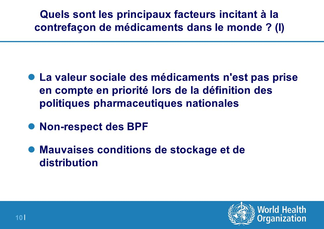 10 | Quels sont les principaux facteurs incitant à la contrefaçon de médicaments dans le monde ? (I) La valeur sociale des médicaments n'est pas prise