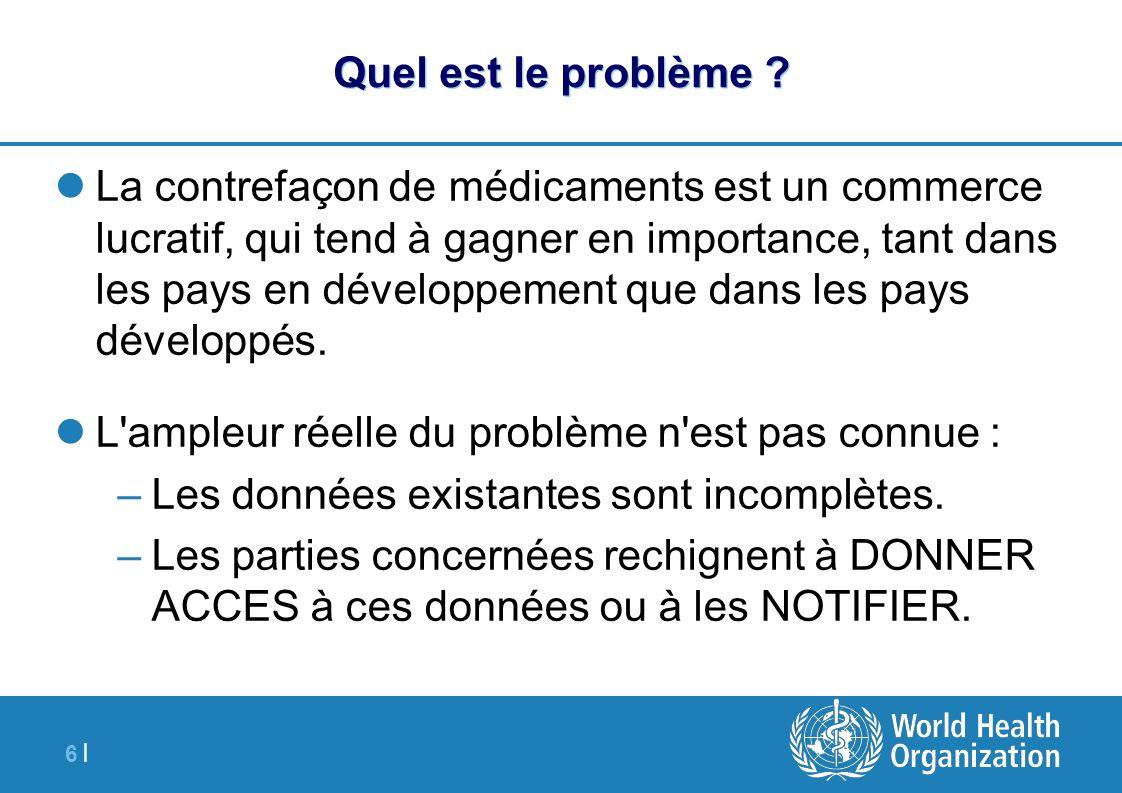 6 |6 | Quel est le problème ? La contrefaçon de médicaments est un commerce lucratif, qui tend à gagner en importance, tant dans les pays en développe