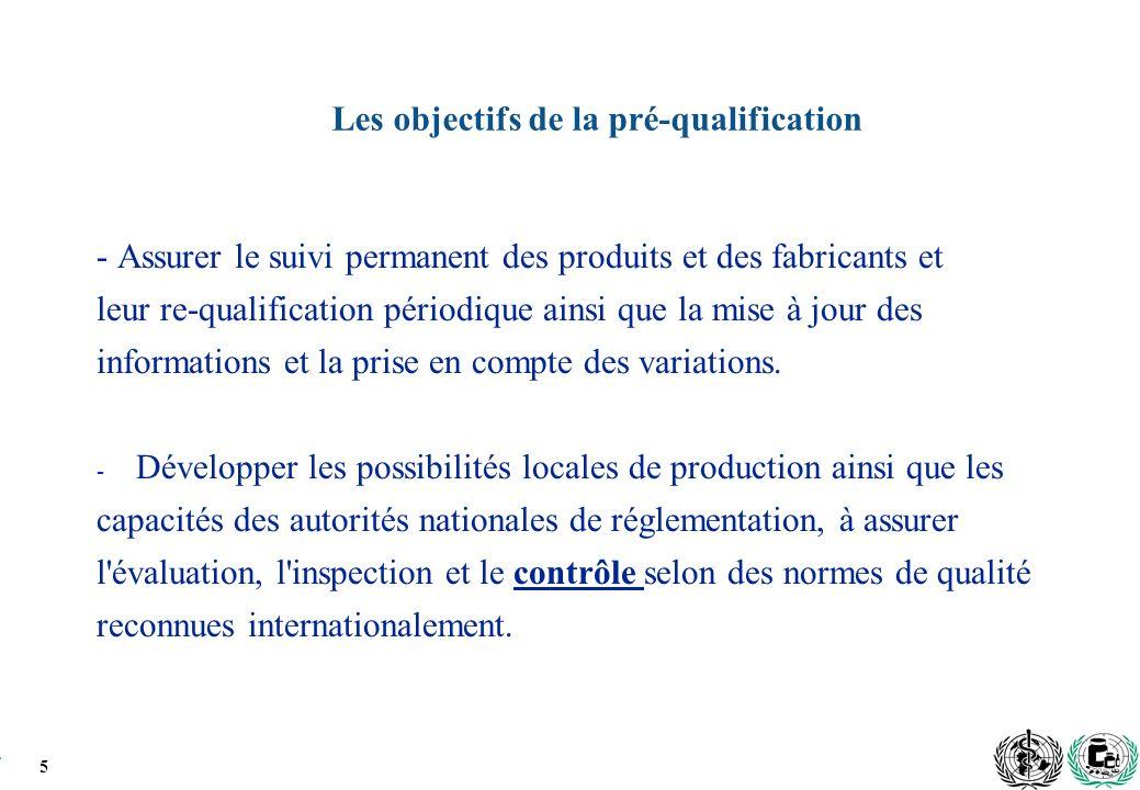 5 Les objectifs de la pré-qualification - Assurer le suivi permanent des produits et des fabricants et leur re-qualification périodique ainsi que la mise à jour des informations et la prise en compte des variations.