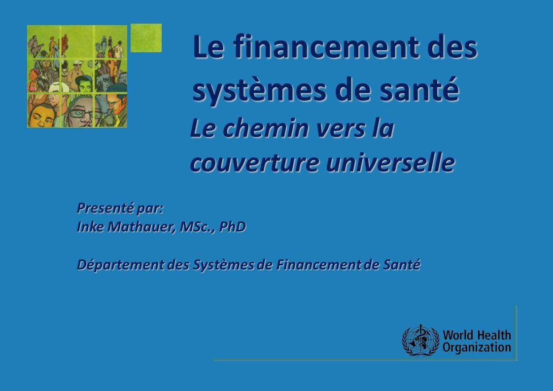 Le financement des systèmes de santé Le chemin vers la Le financement des systèmes de santé Le chemin vers la couverture universelle couverture univer