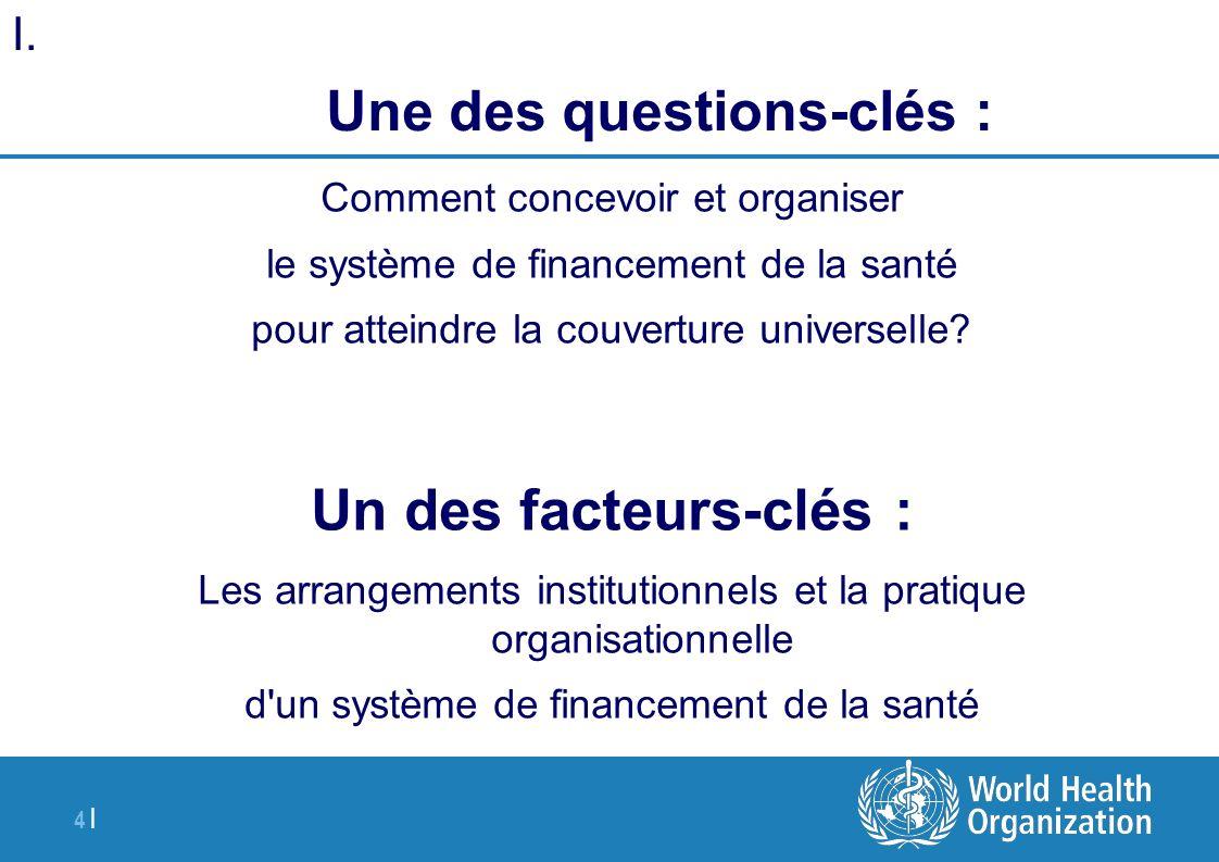 4 | Comment concevoir et organiser le système de financement de la santé pour atteindre la couverture universelle? Un des facteurs-clés : Les arrangem