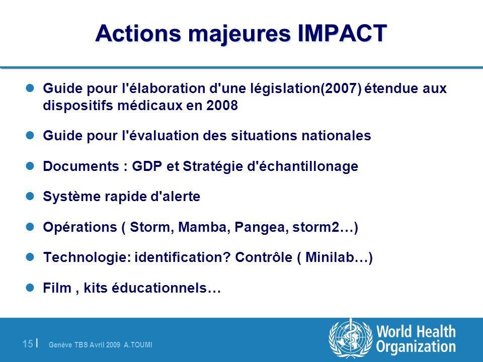 Genève TBS Avril 2009 A.TOUMI 15 | Actions majeures IMPACT Guide pour l'élaboration d'une législation(2007) étendue aux dispositifs médicaux en 2008 G