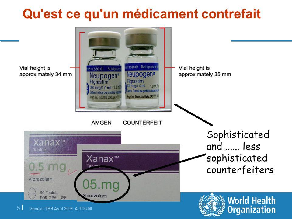 Genève TBS Avril 2009 A.TOUMI 5 |5 | Sophisticated and...... less sophisticated counterfeiters Qu'est ce qu'un médicament contrefait