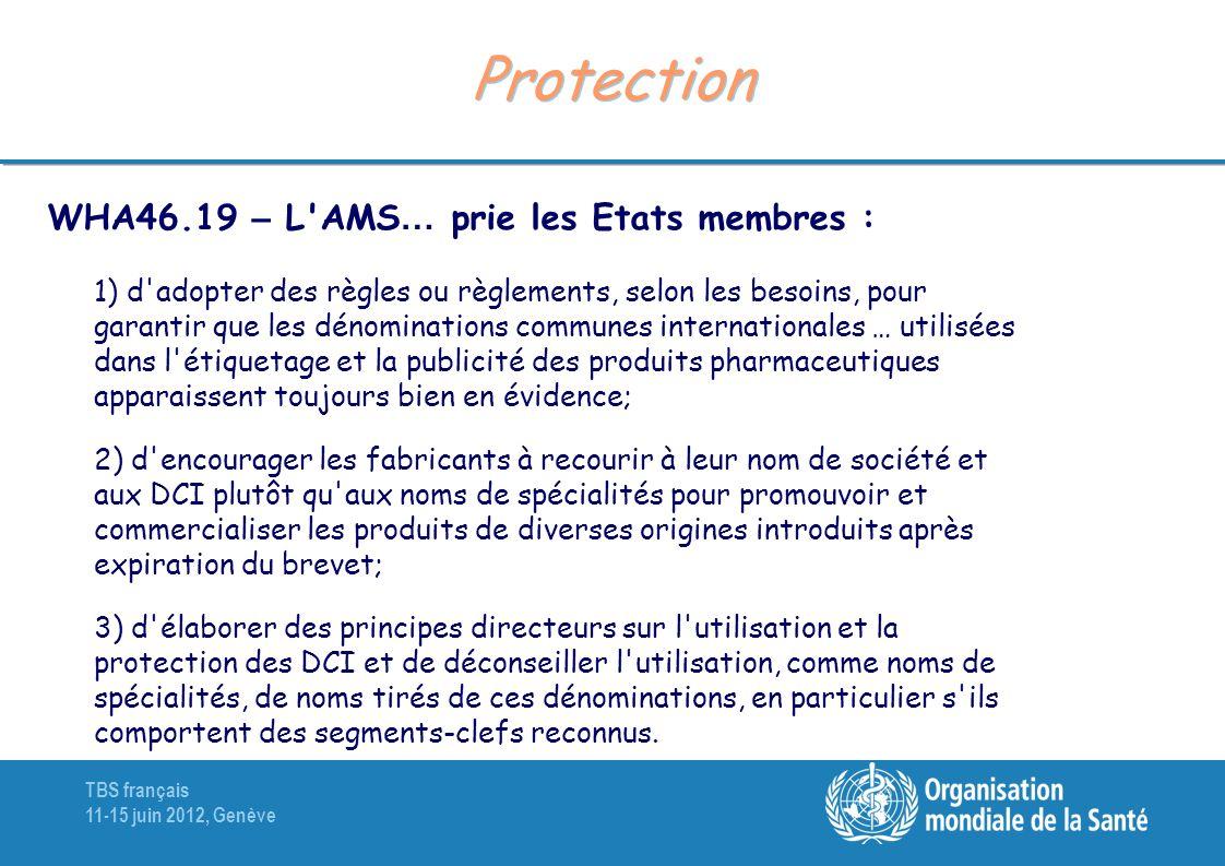 TBS français 11-15 juin 2012, Genève Protection WHA46.19 – L'AMS … prie les Etats membres : 1) d'adopter des règles ou règlements, selon les besoins,