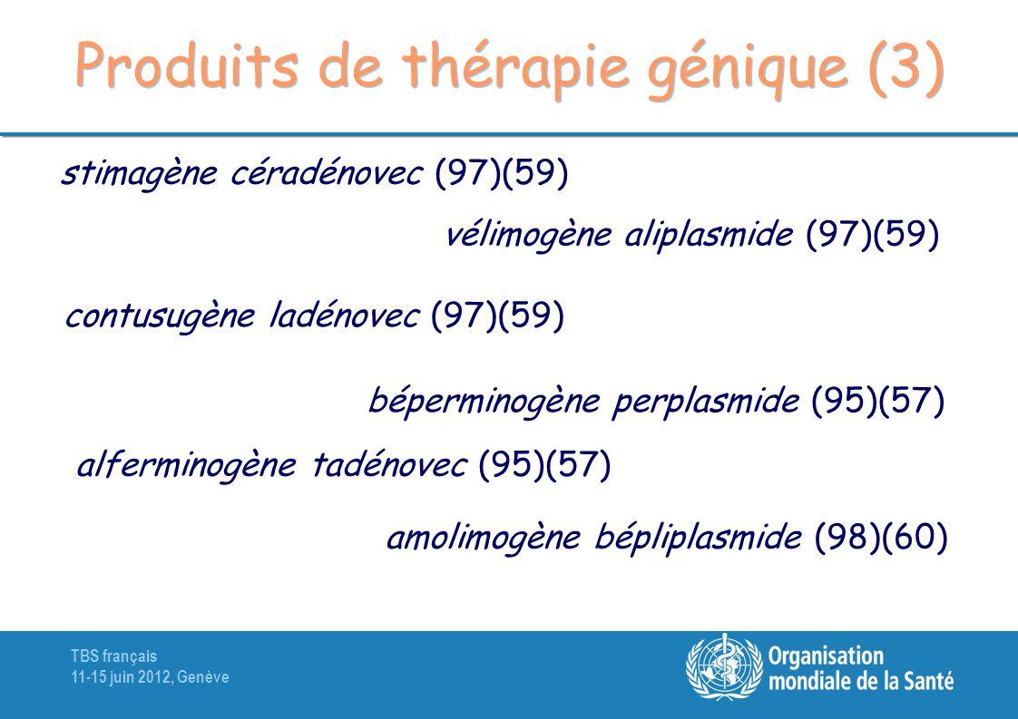TBS français 11-15 juin 2012, Genève Produits de thérapie génique (3) stimagène céradénovec (97)(59) vélimogène aliplasmide (97)(59) contusugène ladén