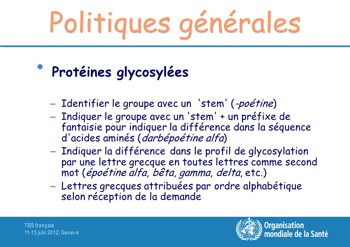TBS français 11-15 juin 2012, Genève Politiques générales Protéines glycosylées – Identifier le groupe avec un 'stem' (-poétine) – Indiquer le groupe