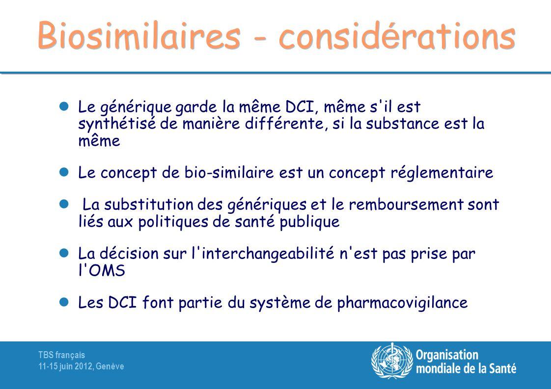 TBS français 11-15 juin 2012, Genève Biosimilaires - consid é rations Le générique garde la même DCI, même s'il est synthétisé de manière différente,