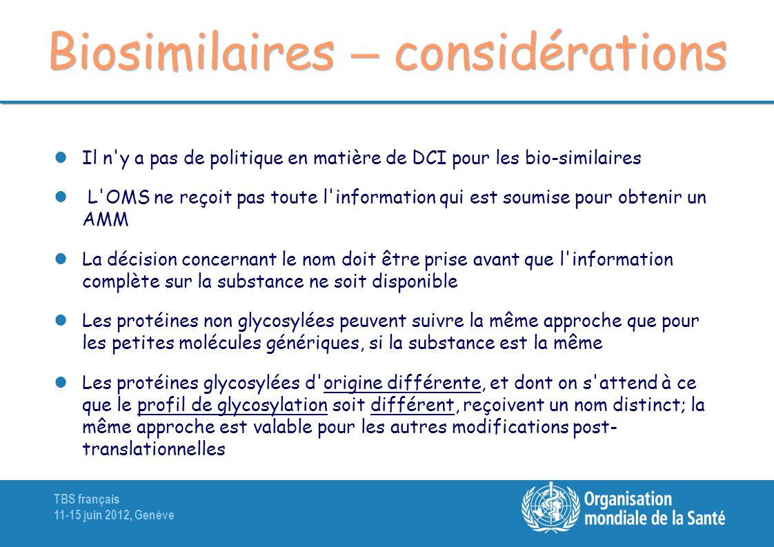 TBS français 11-15 juin 2012, Genève Biosimilaires – considérations Il n'y a pas de politique en matière de DCI pour les bio-similaires L'OMS ne reçoi