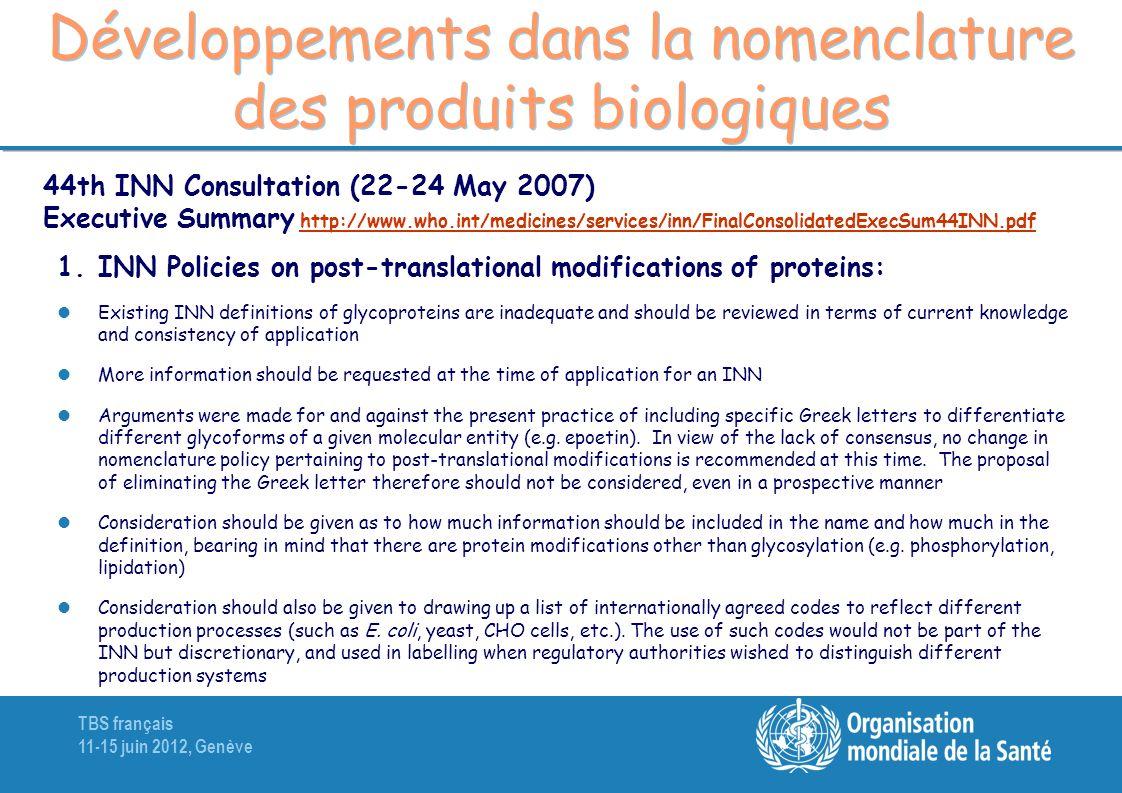 TBS français 11-15 juin 2012, Genève Développements dans la nomenclature des produits biologiques 1.INN Policies on post-translational modifications o