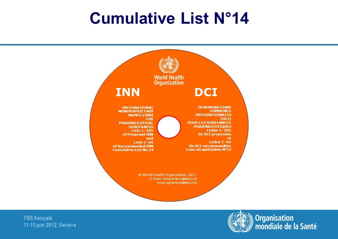 TBS français 11-15 juin 2012, Genève Cumulative List N°14 DENOMINATIONS COMMUNES INTERNATIONALES (DCI) POUR LES SUBSTANCES PHARMACEUTIQUES Listes 1-10