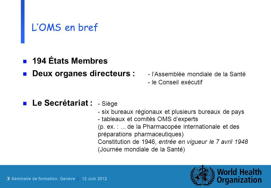 3 Sé minaire de formation, Genève | 12 Juin 2012 LOMS en bref n 194 États Membres n Deux organes directeurs : - lAssemblée mondiale de la Santé - le C