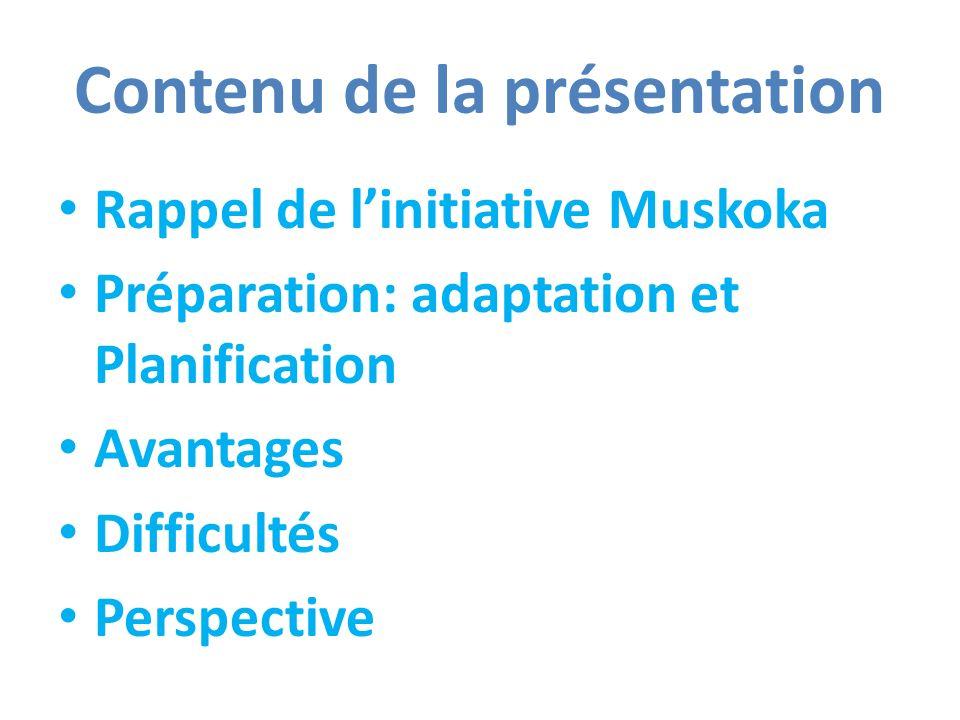 Contenu de la présentation Rappel de linitiative Muskoka Préparation: adaptation et Planification Avantages Difficultés Perspective