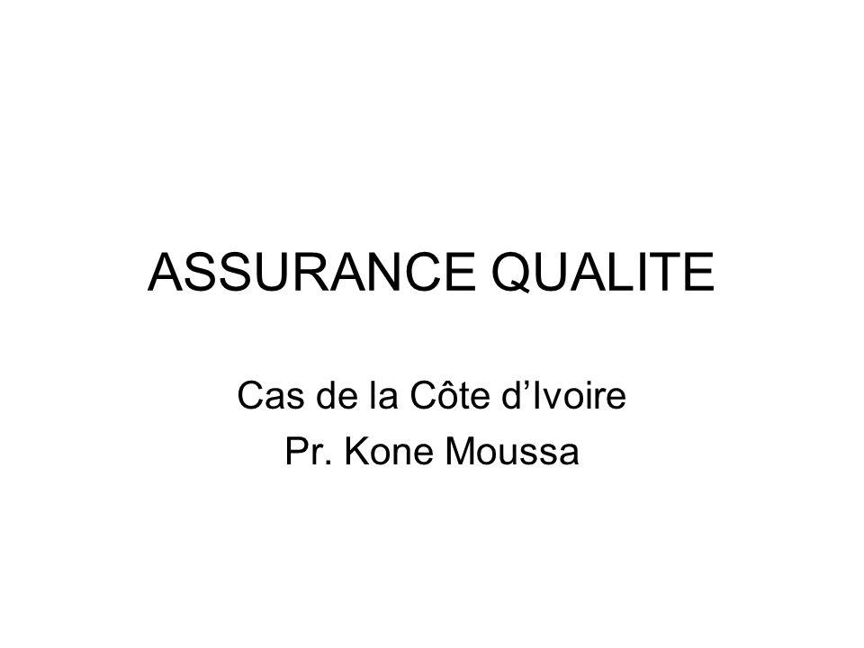 ASSURANCE QUALITE Cas de la Côte dIvoire Pr. Kone Moussa