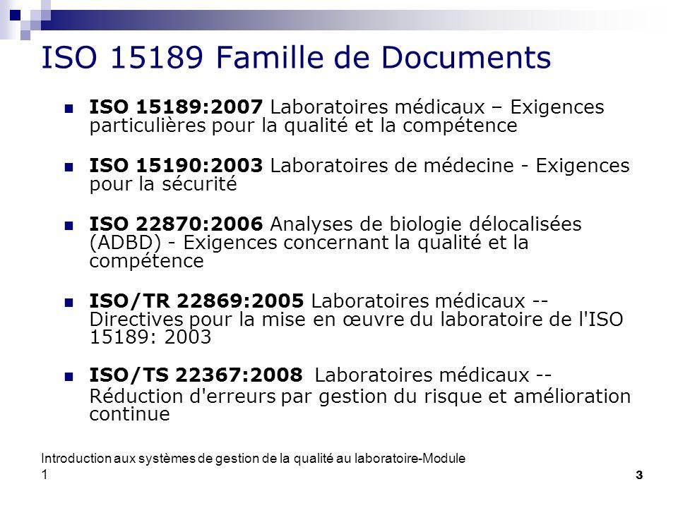 Introduction aux systèmes de gestion de la qualité au laboratoire-Module 1 3 ISO 15189 Famille de Documents ISO 15189:2007 Laboratoires médicaux – Exi