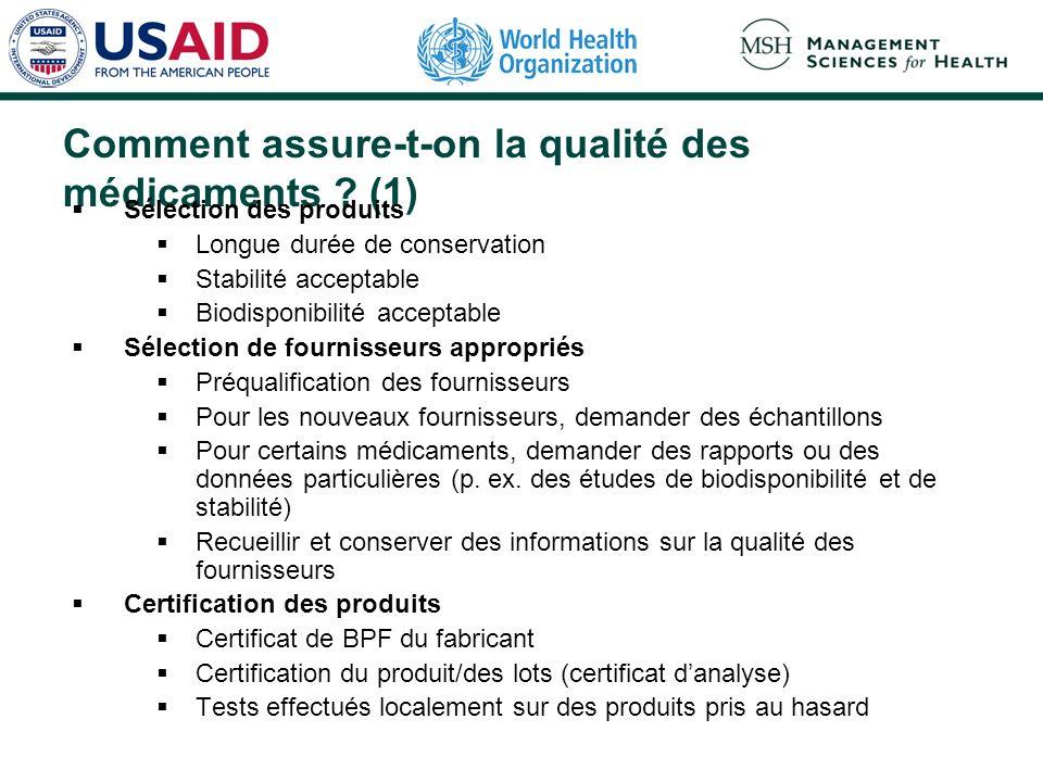 Comment assure-t-on la qualité des médicaments ? (1) Sélection des produits Longue durée de conservation Stabilité acceptable Biodisponibilité accepta