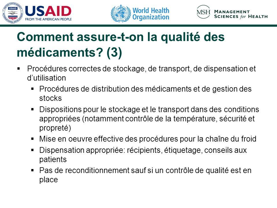 Comment assure-t-on la qualité des médicaments? (3) Procédures correctes de stockage, de transport, de dispensation et dutilisation Procédures de dist
