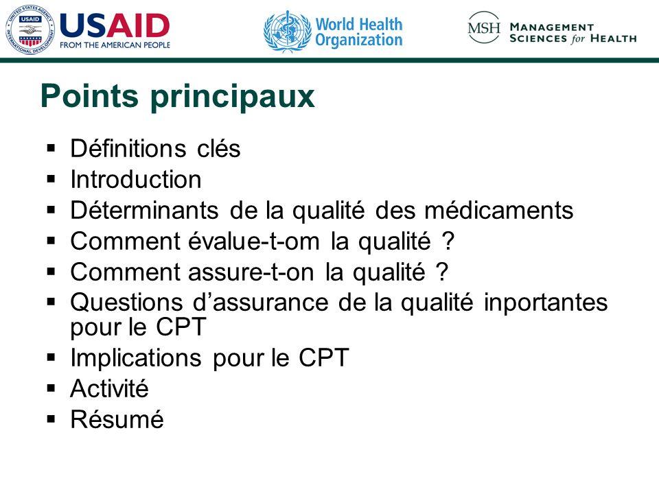 Points principaux Définitions clés Introduction Déterminants de la qualité des médicaments Comment évalue-t-om la qualité ? Comment assure-t-on la qua