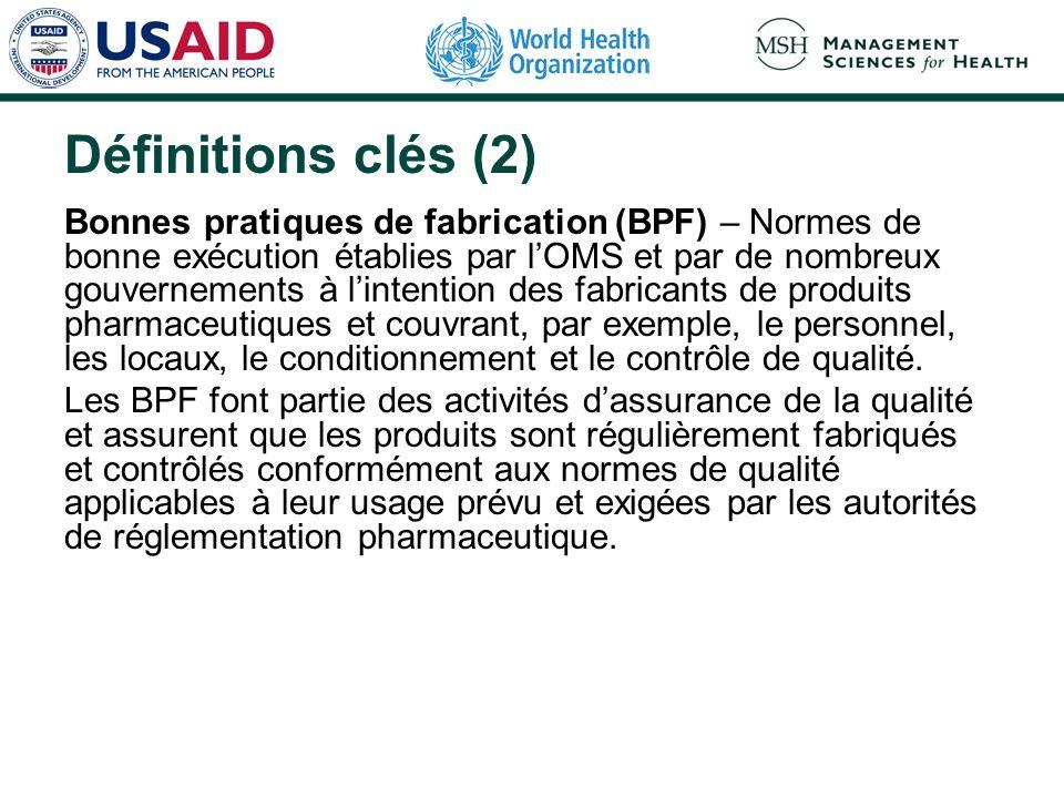 Définitions clés (2) Bonnes pratiques de fabrication (BPF) – Normes de bonne exécution établies par lOMS et par de nombreux gouvernements à lintention