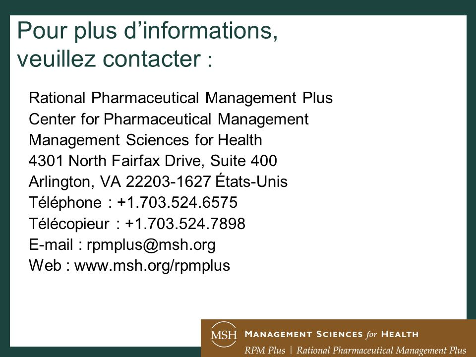 Pour plus dinformations, veuillez contacter : Rational Pharmaceutical Management Plus Center for Pharmaceutical Management Management Sciences for Hea