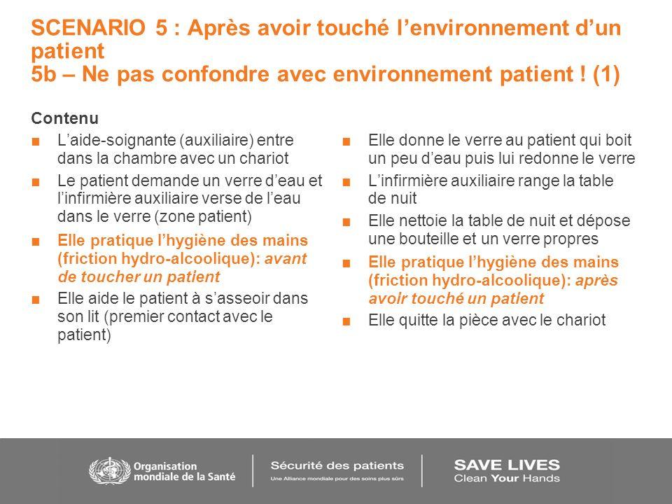 SCENARIO 5 : Après avoir touché lenvironnement dun patient 5b – Ne pas confondre avec environnement patient .