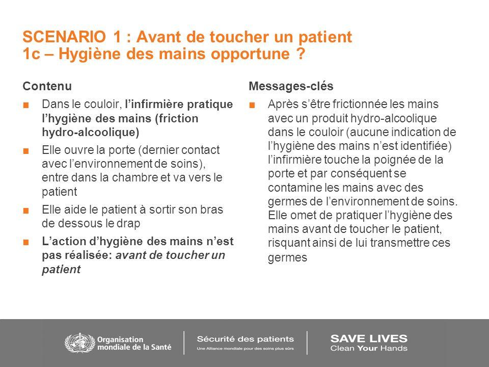 SCENARIO 1 : Avant de toucher un patient 1c – Hygiène des mains opportune .
