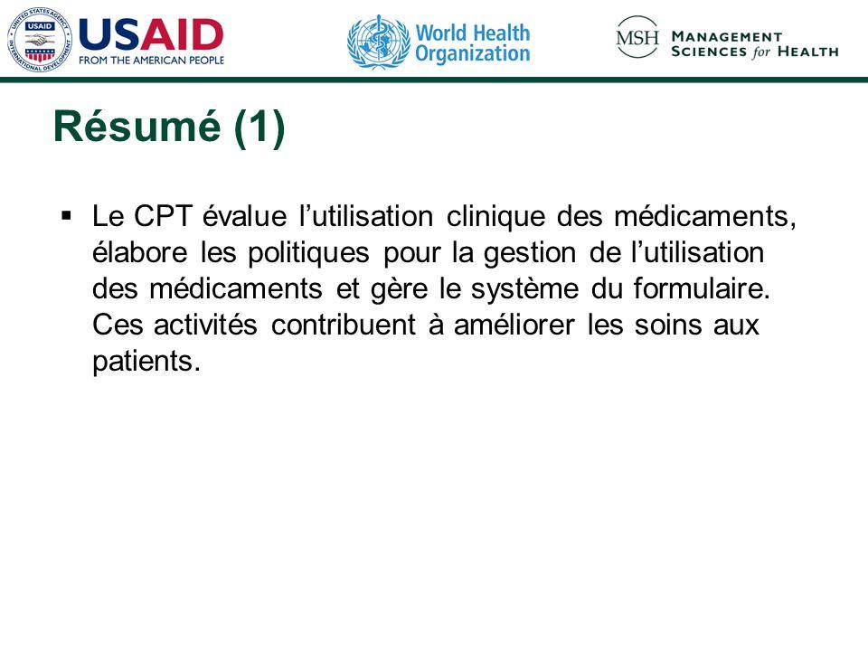Résumé (1) Le CPT évalue lutilisation clinique des médicaments, élabore les politiques pour la gestion de lutilisation des médicaments et gère le système du formulaire.