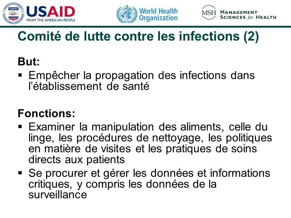 Comité de lutte contre les infections (2) But: Empêcher la propagation des infections dans létablissement de santé Fonctions: Examiner la manipulation