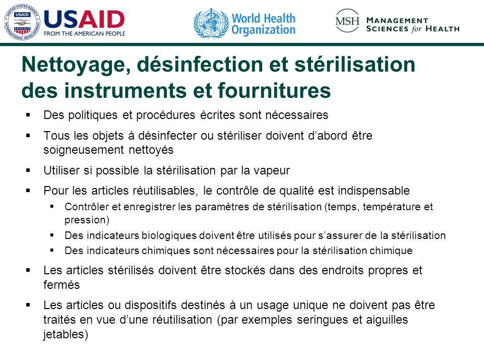 Nettoyage, désinfection et stérilisation des instruments et fournitures Des politiques et procédures écrites sont nécessaires Tous les objets à désinf