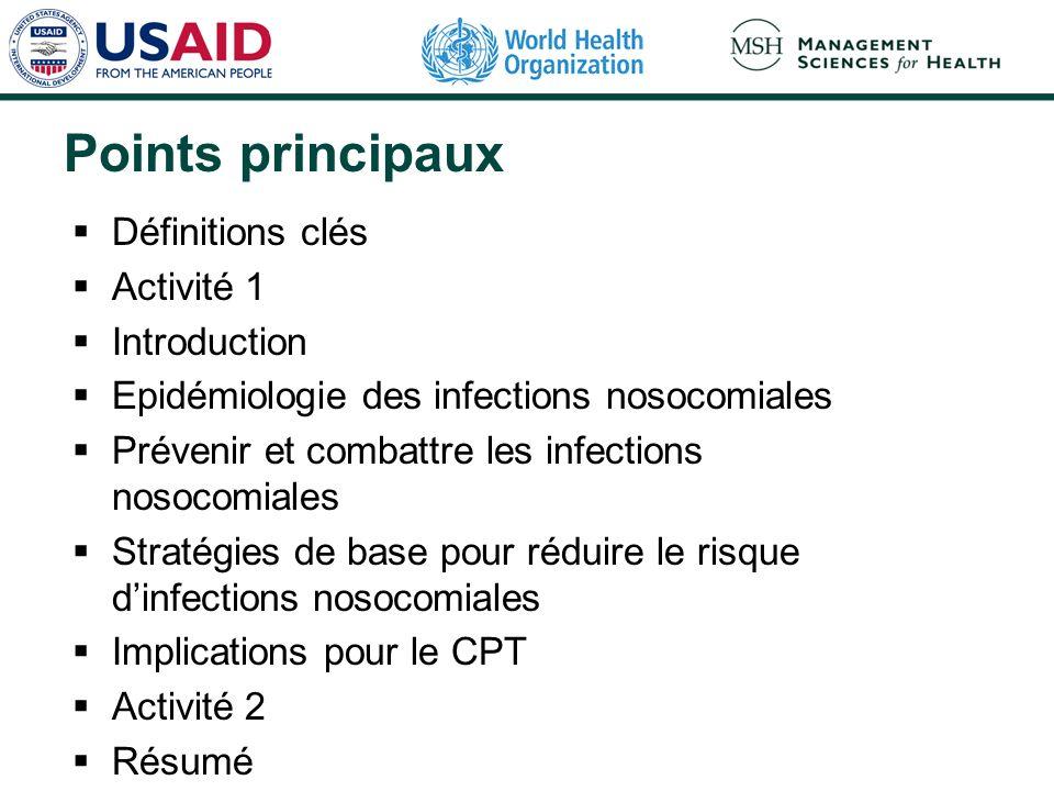 Points principaux Définitions clés Activité 1 Introduction Epidémiologie des infections nosocomiales Prévenir et combattre les infections nosocomiales
