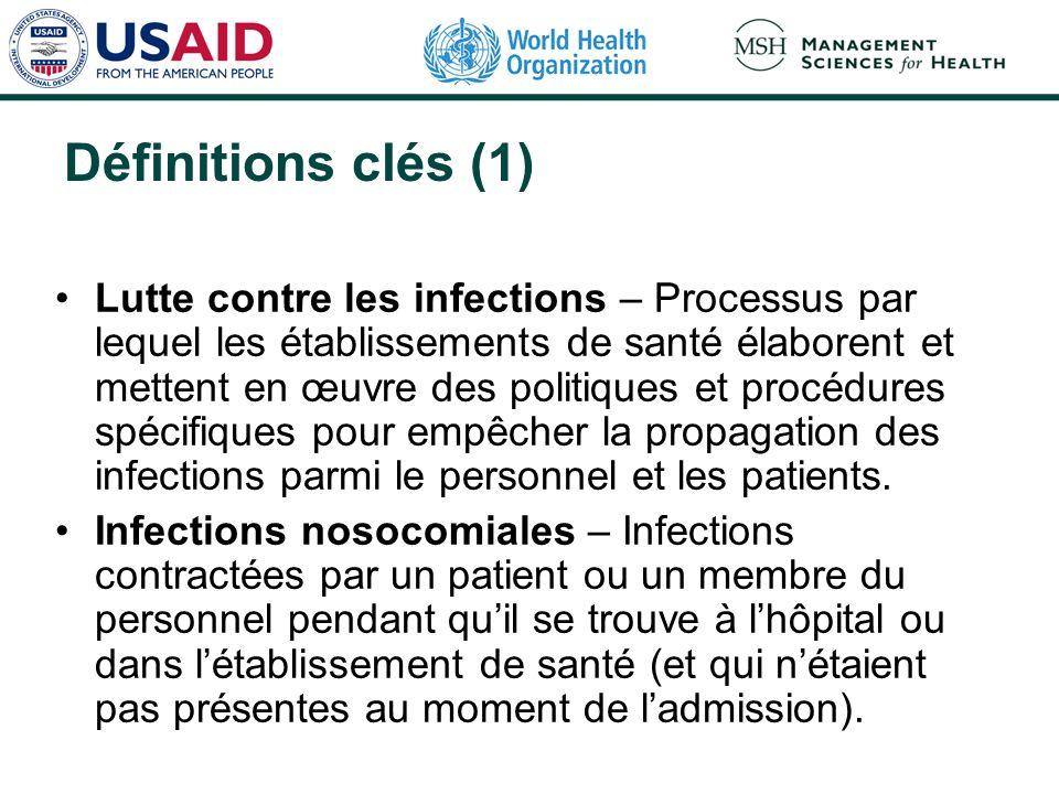 Définitions clés (1) Lutte contre les infections – Processus par lequel les établissements de santé élaborent et mettent en œuvre des politiques et pr