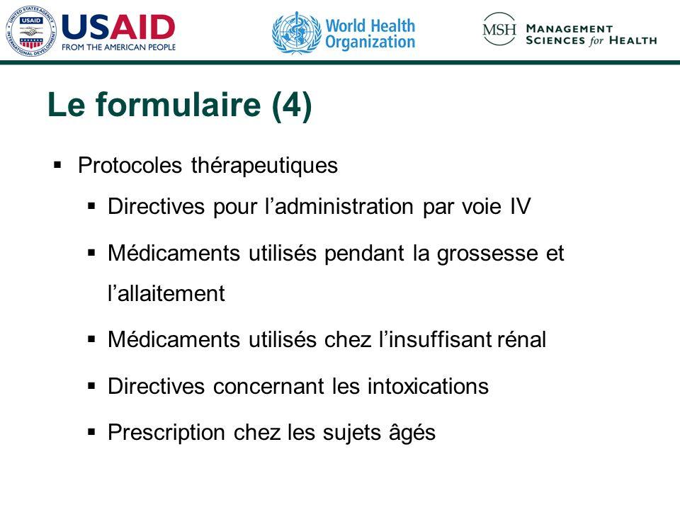 Le formulaire (4) Protocoles thérapeutiques Directives pour ladministration par voie IV Médicaments utilisés pendant la grossesse et lallaitement Médicaments utilisés chez linsuffisant rénal Directives concernant les intoxications Prescription chez les sujets âgés