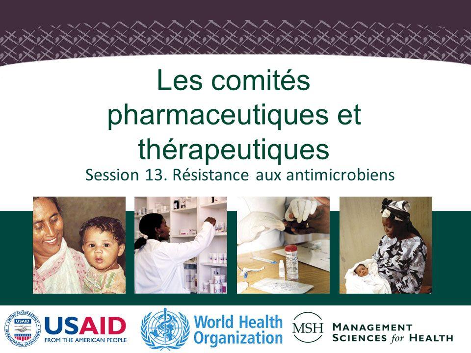 Session 13. Résistance aux antimicrobiens Les comités pharmaceutiques et thérapeutiques