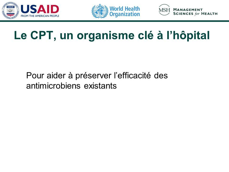 Le CPT, un organisme clé à lhôpital Pour aider à préserver lefficacité des antimicrobiens existants