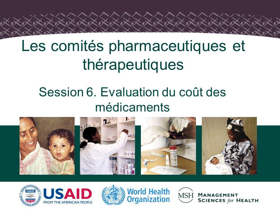 Les comités pharmaceutiques et thérapeutiques Session 6. Evaluation du coût des médicaments