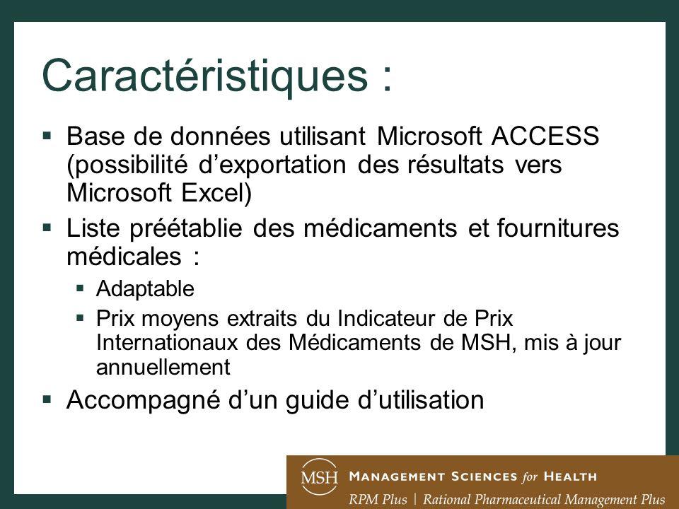 Caractéristiques : Base de données utilisant Microsoft ACCESS (possibilité dexportation des résultats vers Microsoft Excel) Liste préétablie des médic