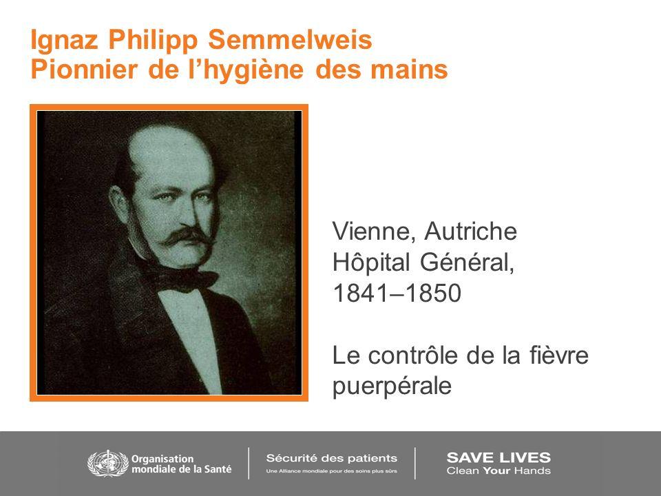 Vienne, Autriche Hôpital Général, 1841–1850 Le contrôle de la fièvre puerpérale Ignaz Philipp Semmelweis Pionnier de lhygiène des mains