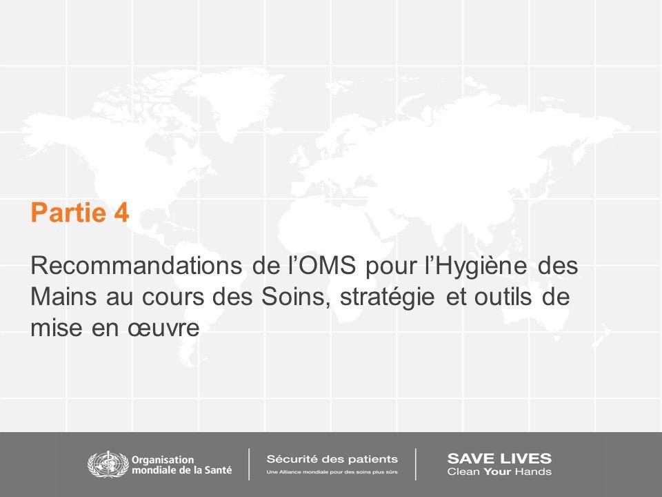 Partie 4 Recommandations de lOMS pour lHygiène des Mains au cours des Soins, stratégie et outils de mise en œuvre