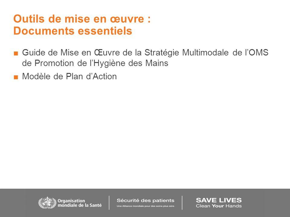 Outils de mise en œuvre : Documents essentiels Guide de Mise en Œuvre de la Stratégie Multimodale de lOMS de Promotion de lHygiène des Mains Modèle de