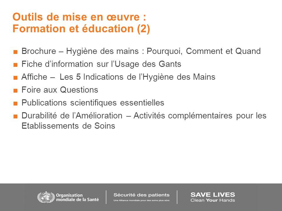 Outils de mise en œuvre : Formation et éducation (2) Brochure – Hygiène des mains : Pourquoi, Comment et Quand Fiche dinformation sur lUsage des Gants