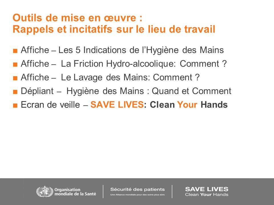 Outils de mise en œuvre : Rappels et incitatifs sur le lieu de travail Affiche – Les 5 Indications de lHygiène des Mains Affiche – La Friction Hydro-a