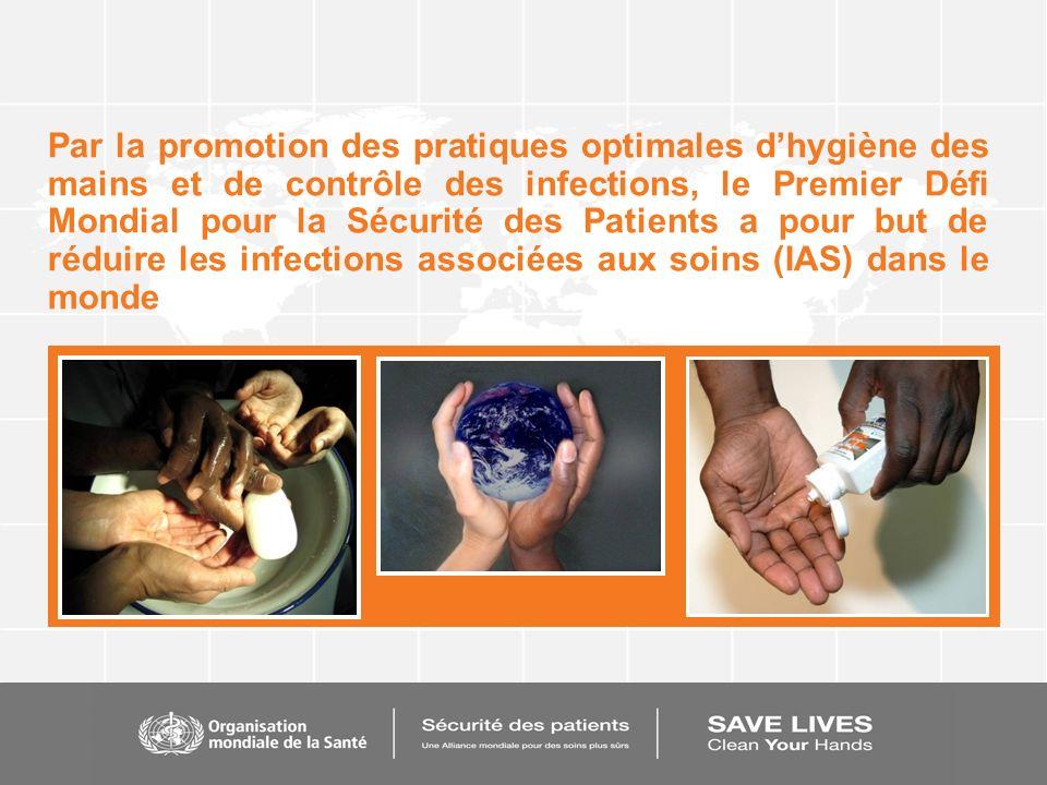 Par la promotion des pratiques optimales dhygiène des mains et de contrôle des infections, le Premier Défi Mondial pour la Sécurité des Patients a pou