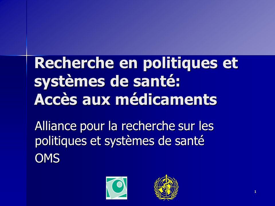 1 Recherche en politiques et systèmes de santé: Accès aux médicaments Alliance pour la recherche sur les politiques et systèmes de santé OMS