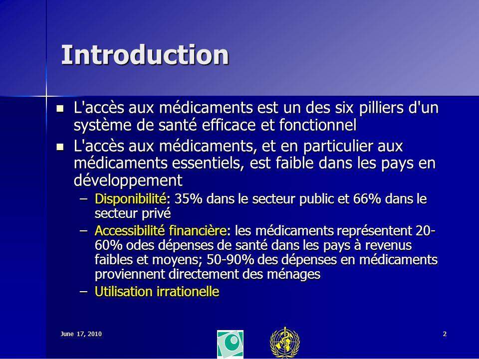 June 17, 20102 Introduction L'accès aux médicaments est un des six pilliers d'un système de santé efficace et fonctionnel L'accès aux médicaments est