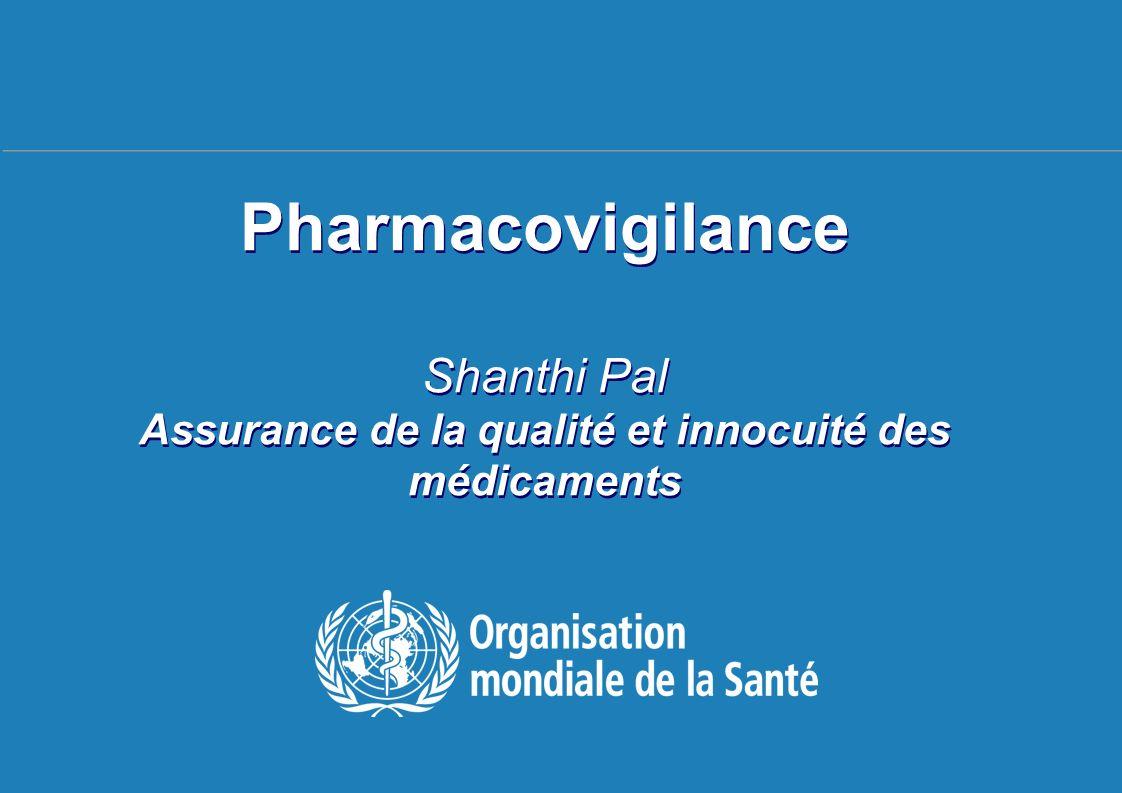 Séminaire sur les Politiques Pharmaceutiques Nationales, 14-18 juin 2010 1 |1 | Pharmacovigilance Shanthi Pal Assurance de la qualité et innocuité des médicaments